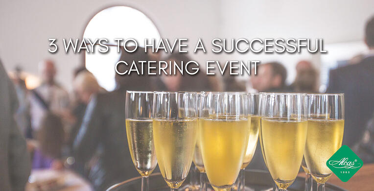 3 WAYS TO HAVE A SUCCESSFUL CATERING EVENT
