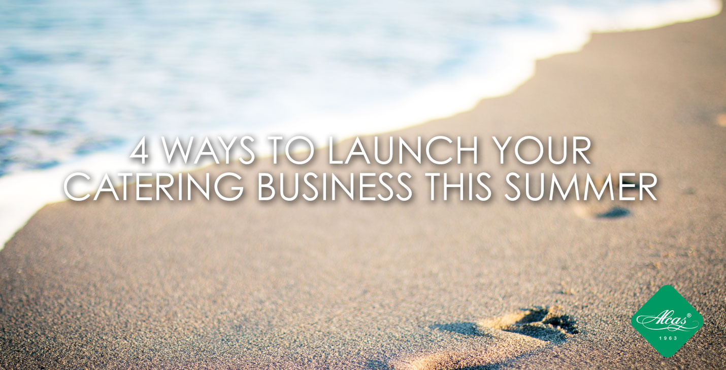 4 WAYS TO LAUNCH YOUR CATERING BUSINESS THIS SUMMER