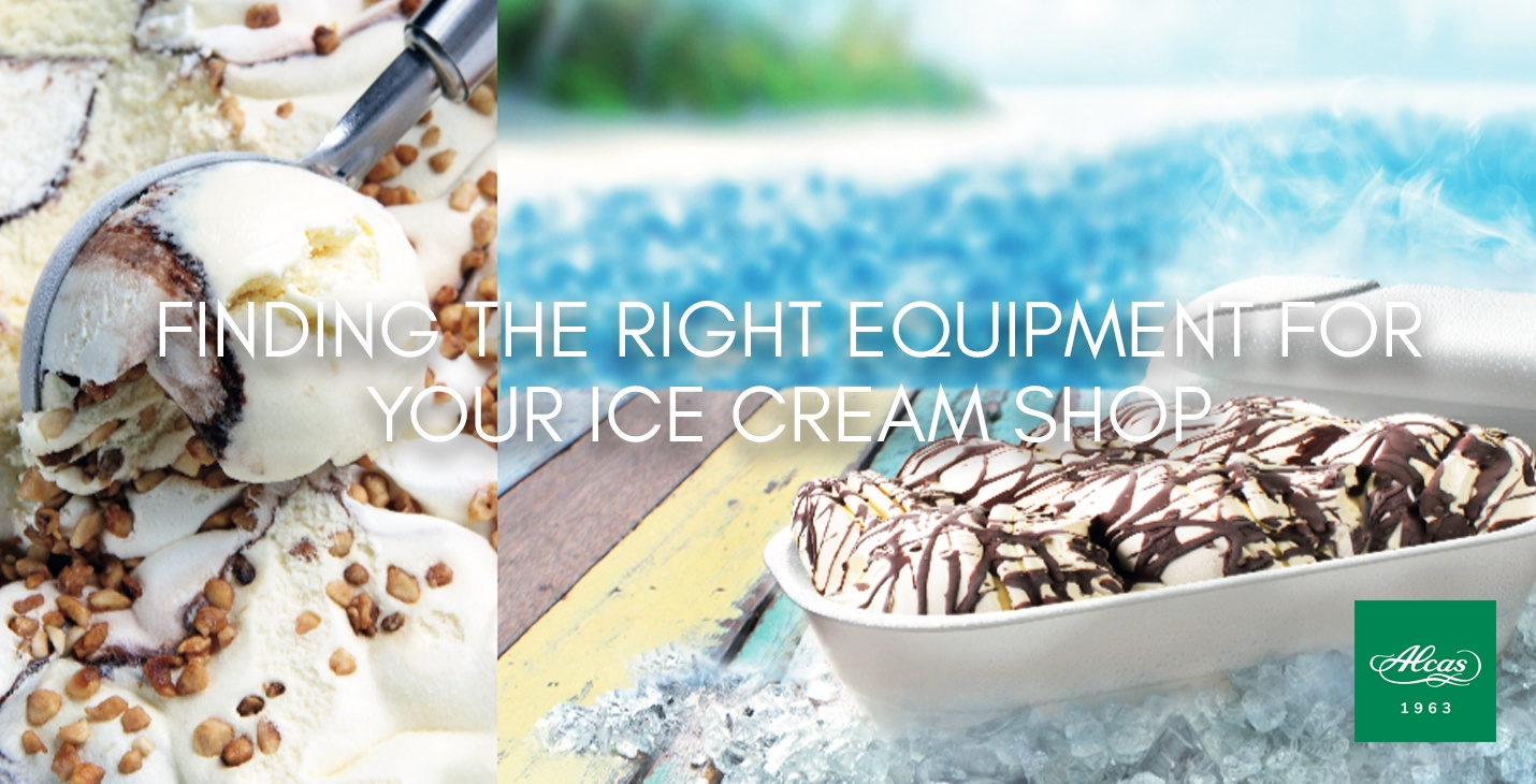 FINDING THE RIGHT EQUIPMENT FOR YOUR ICE CREAM SHOP