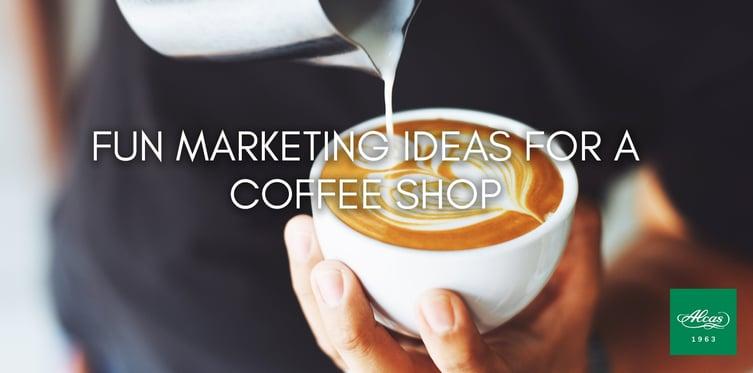 FUN MARKETING IDEAS FOR A COFFEE SHOP
