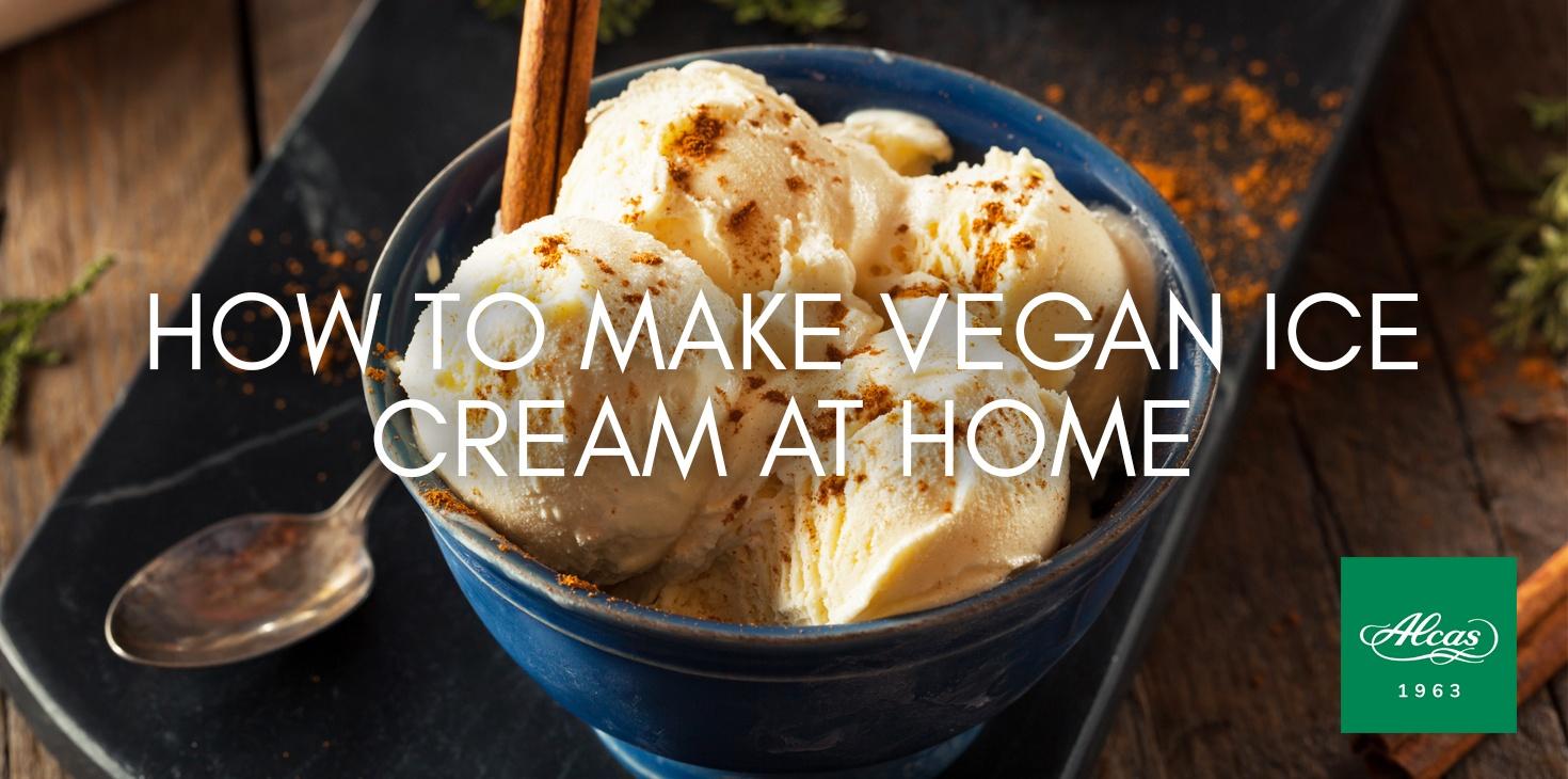 HOW TO MAKE VEGAN ICE CREAM AT HOME