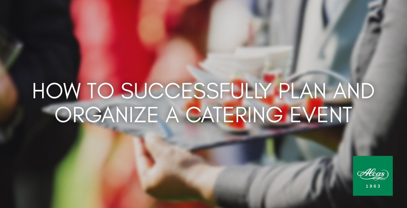 HOW TO SUCCESSFULLY PLAN AND ORGANIZE A CATERING EVENT