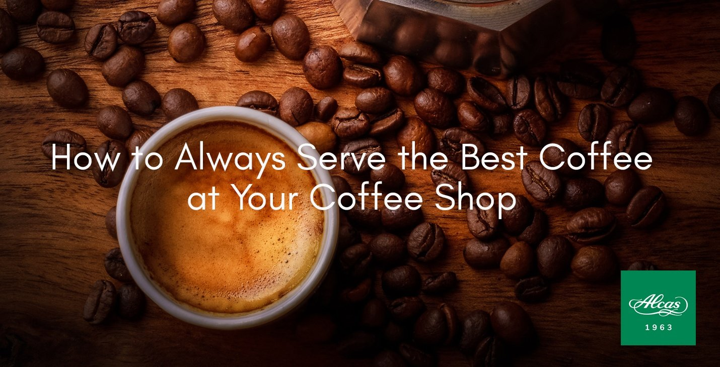How to Always Serve the Best Coffee at Your Coffee Shop