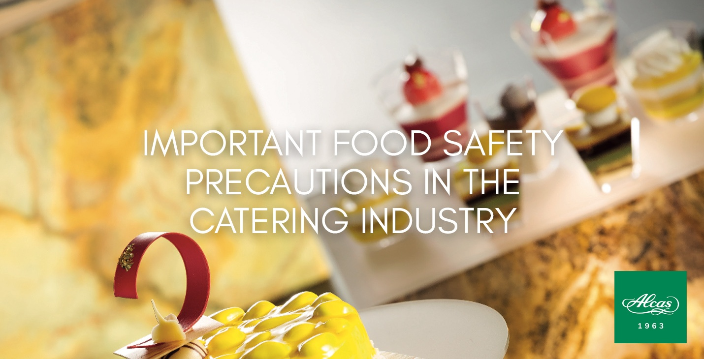 IMPORTANT FOOD SAFETY PRECAUTIONS IN THE CATERING INDUSTRY