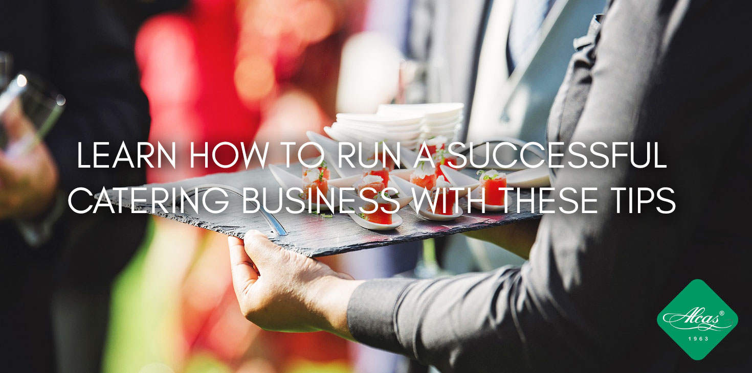 LEARN HOW TO RUN A SUCCESSFUL CATERING BUSINESS WITH THESE TIPS
