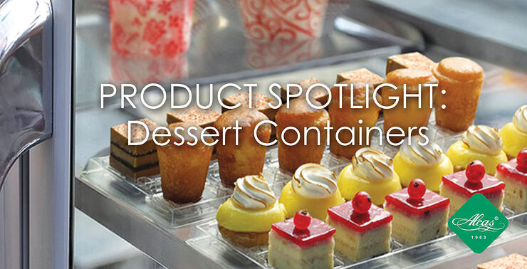 PRODUCT SPOTLIGHT: Dessert Containers