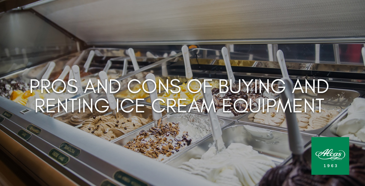 PROS AND CONS OF BUYING AND RENTING ICE CREAM EQUIPMENT