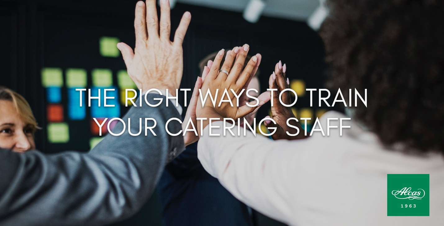 THE RIGHT WAYS TO TRAIN YOUR CATERING STAFF