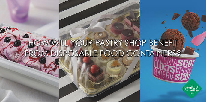 How will your pastry shop benefit from disposable food containers?