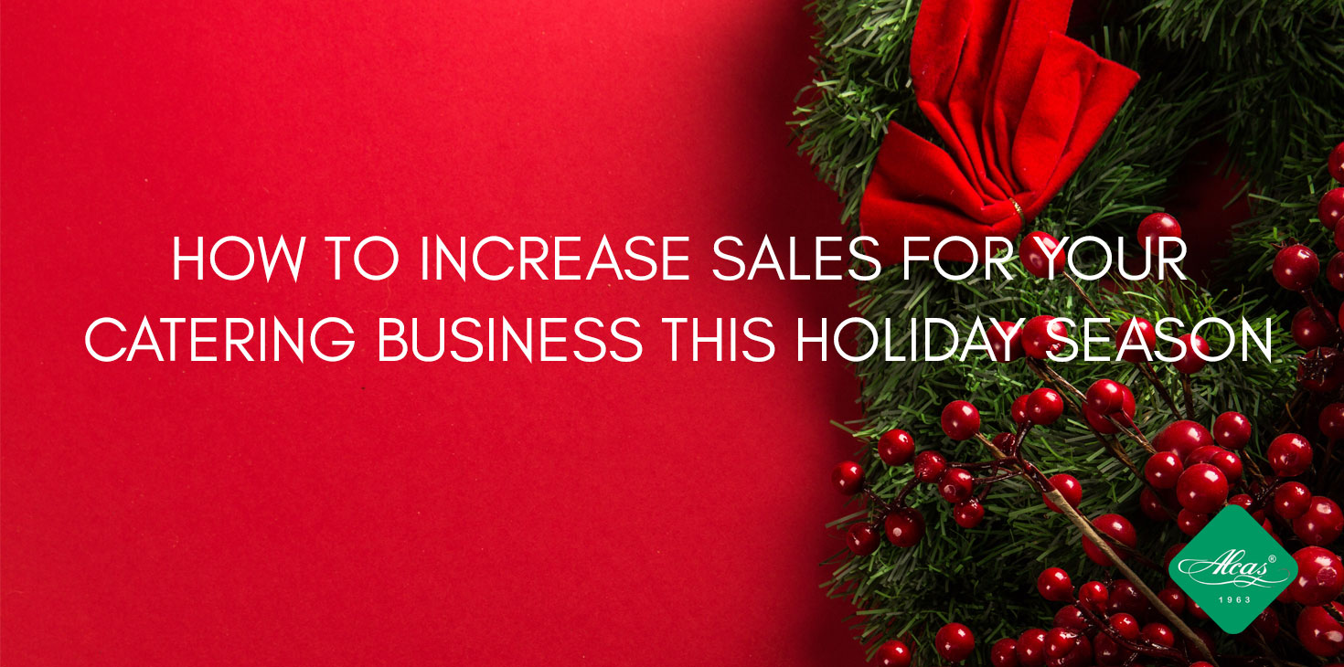 HOW TO INCREASE SALES FOR YOUR CATERING BUSINESS THIS HOLIDAY SEASON